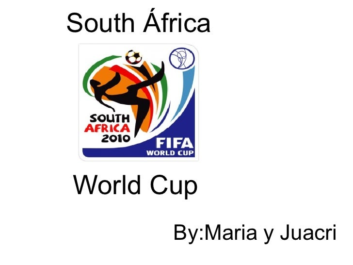 South África World Cup By:Maria y Juacri