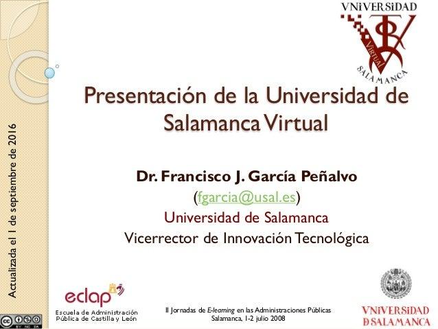 II Jornadas de E-learning en las Administraciones Públicas Salamanca, 1-2 julio 2008 Presentación de la Universidad de Sal...