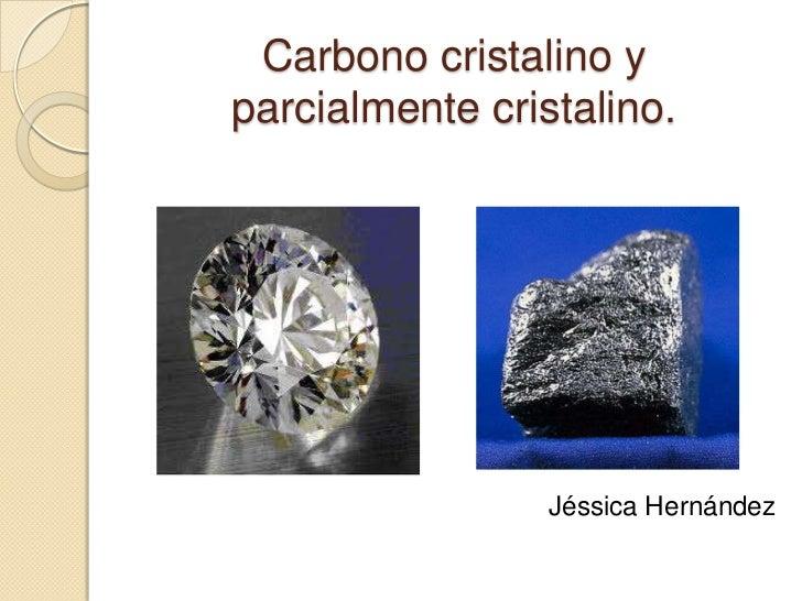 Carbono cristalino y parcialmente cristalino.<br />Jéssica Hernández<br />