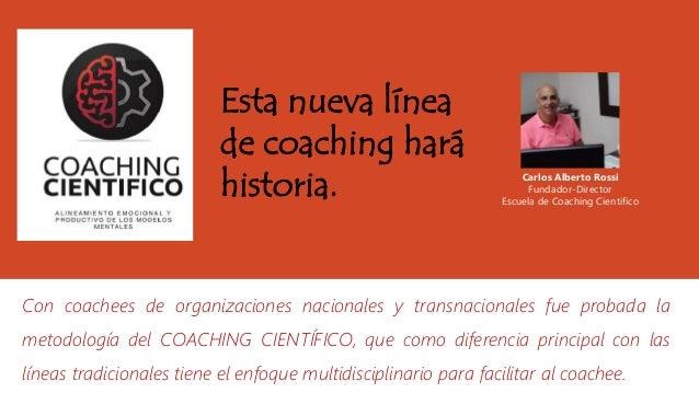 Con coachees de organizaciones nacionales y transnacionales fue probada la metodología del COACHING CIENTÍFICO, que como d...