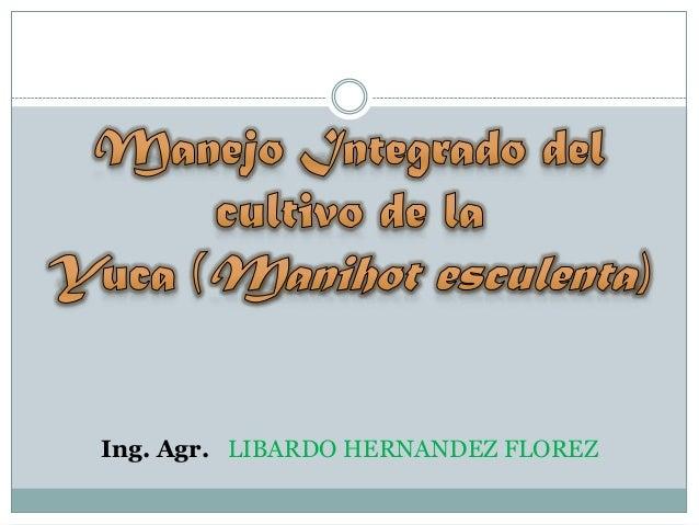Ing. Agr. LIBARDO HERNANDEZ FLOREZ