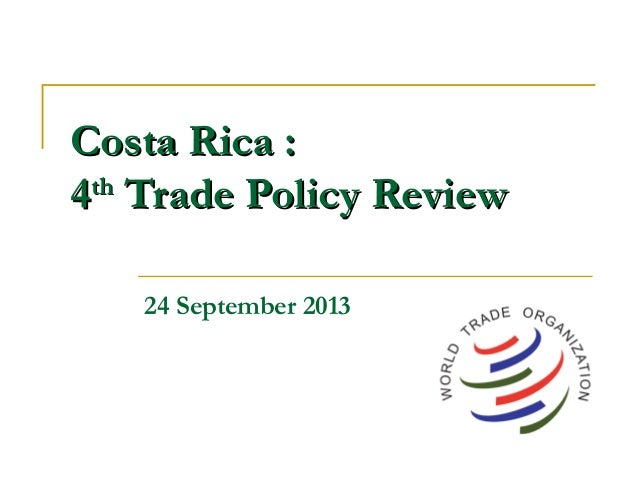 Costa Rica :Costa Rica : 44thth Trade Policy ReviewTrade Policy Review 24 September 2013