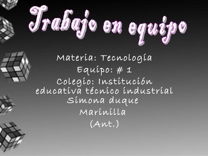 Materia: Tecnología Equipo: # 1 Colegio: Institución educativa técnico industrial Simona duque  Marinilla  (Ant.) Trabajo ...