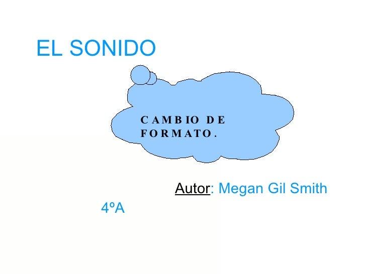 Autor : Megan Gil Smith 4ºA EL SONIDO CAMBIO DE FORMATO.