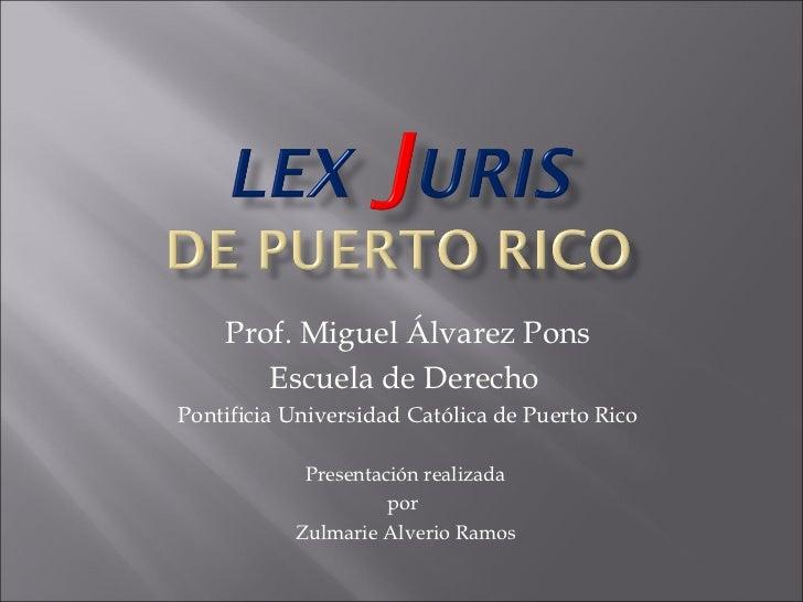 Prof. Miguel Álvarez Pons       Escuela de DerechoPontificia Universidad Católica de Puerto Rico            Presentación r...