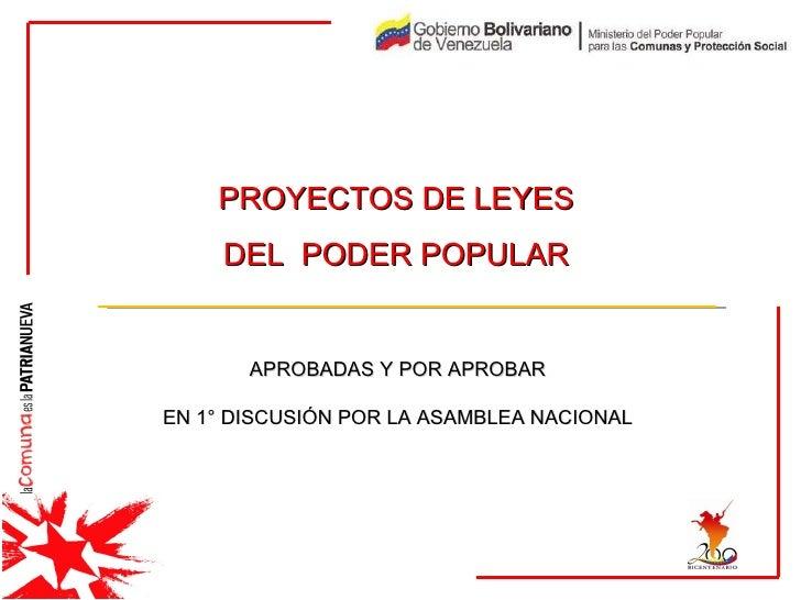 PROYECTOS DE LEYES  DEL  PODER POPULAR   APROBADAS Y POR APROBAR  EN 1° DISCUSIÓN POR LA ASAMBLEA NACIONAL
