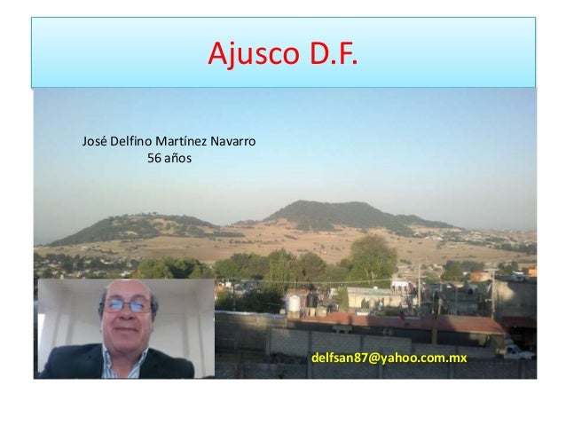 Ajusco D.F. José Delfino Martínez Navarro 56 años delfsan87@yahoo.com.mx