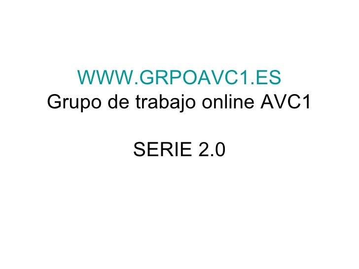 WWW.GRPOAVC1.ES Grupo de trabajo online AVC1 SERIE 2.0