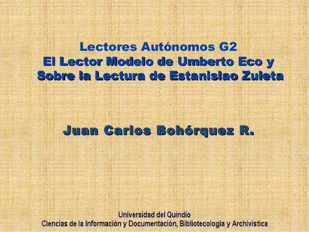 Lectores Autónomos G2 El Lector Modelo de Umberto Eco yEl Lector Modelo de Umberto Eco y Sobre la Lectura deSobre la Lectu...