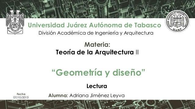 """""""Geometría y diseño"""" Universidad Juárez Autónoma de Tabasco División Académica de Ingeniería y Arquitectura Materia: Teorí..."""