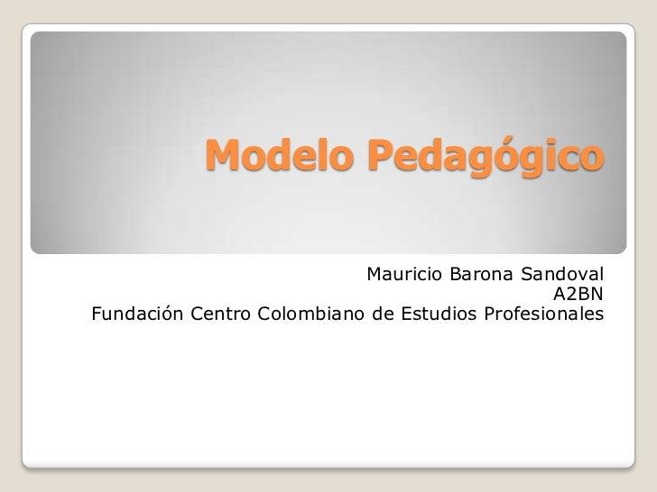 Modelo Pedagógico                           Mauricio Barona Sandoval                                                A2BNFu...