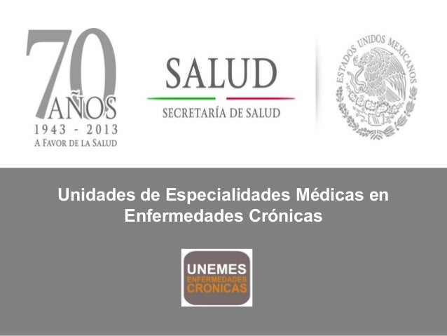 Unidades de Especialidades Médicas en Enfermedades Crónicas