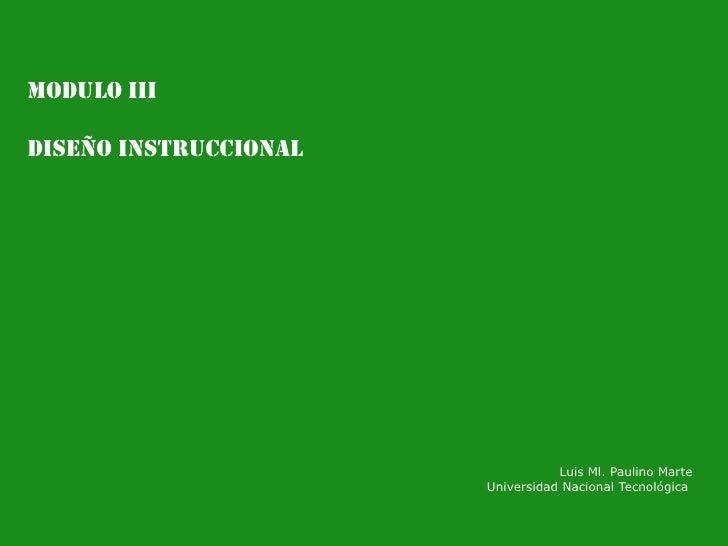 MODULO III<br />DISEÑO INSTRUCCIONAL<br />Luis Ml. Paulino Marte<br />Universidad Nacional Tecnológica <br />