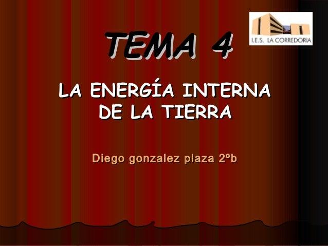 TEMA 4LA ENERGÍA INTERNA    DE LA TIERRA  Diego gonzalez plaza 2ºb