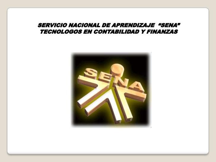 """SERVICIO NACIONAL DE APRENDIZAJE """"SENA"""" TECNOLOGOS EN CONTABILIDAD Y FINANZAS"""