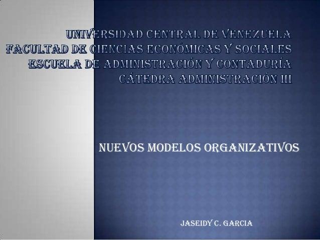 NUEVOS MODELOS ORGANIZATIVOSJaseidy c. Garcia