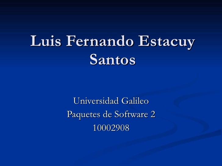 Luis Fernando Estacuy Santos Universidad Galileo Paquetes de Software 2 10002908