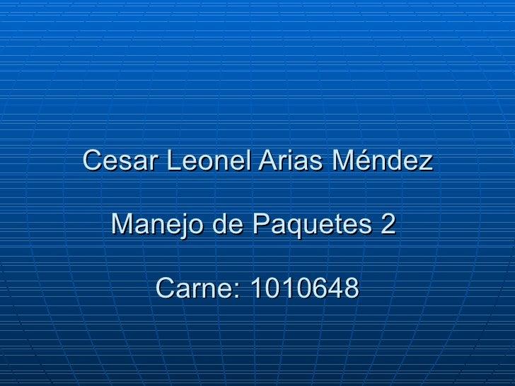 Cesar Leonel Arias Méndez Manejo de Paquetes 2  Carne: 1010648