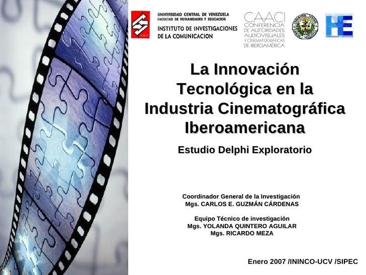 La Innovación Tecnológica en la Industria Cinematográfica Iberoamericana Estudio Delphi Exploratorio Enero 2007 /ININCO-UC...