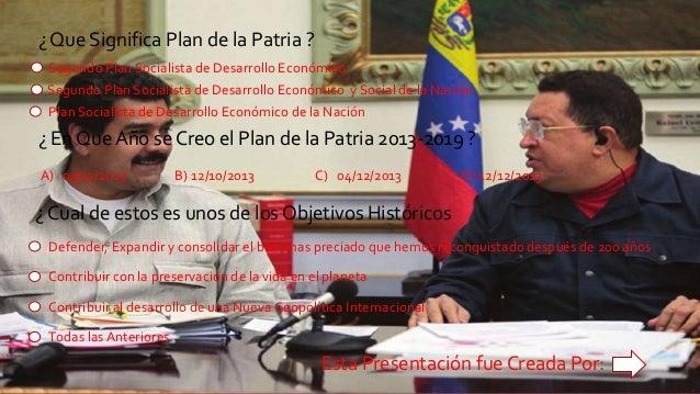 ¿ En Que Año se Creo el Plan de la Patria 2013-2019 ? A) 03/12/2013 B) 12/10/2013 D) 12/12/2013C) 04/12/2013 ¿ Que Signifi...