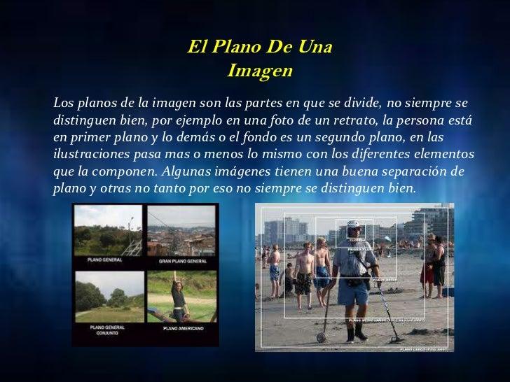 El Plano De Una Imagen<br />Los planos de la imagen son las partes en que se divide, no siempre se distinguen bien, por ej...
