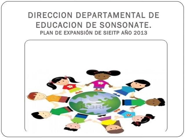 DIRECCION DEPARTAMENTAL DE EDUCACION DE SONSONATE. PLAN DE EXPANSIÓN DE SIEITP AÑO 2013