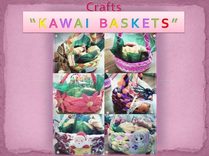 "Crafts"" K A W A I    B A S K E T S ""<br />"