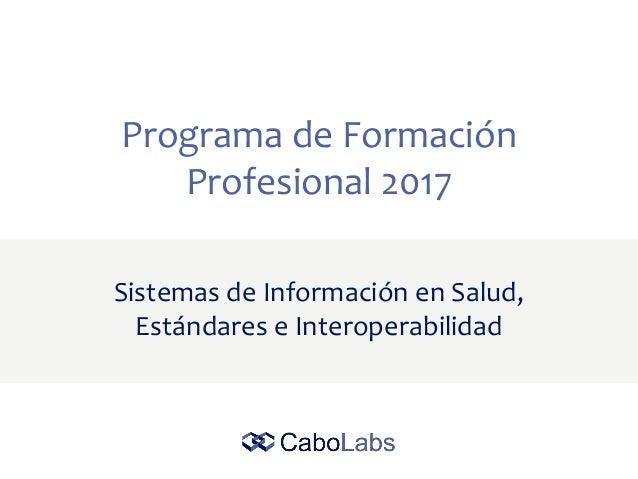 Programa de Formación Profesional 2017 Sistemas de Información en Salud, Estándares e Interoperabilidad