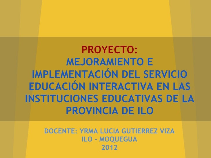 PROYECTO:        MEJORAMIENTO E  IMPLEMENTACIÓN DEL SERVICIO EDUCACIÓN INTERACTIVA EN LASINSTITUCIONES EDUCATIVAS DE LA   ...