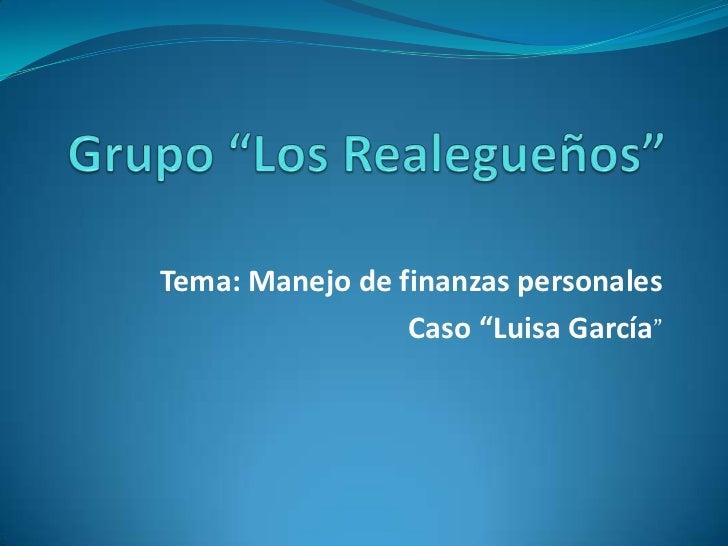 """Tema: Manejo de finanzas personales                 Caso """"Luisa García"""""""