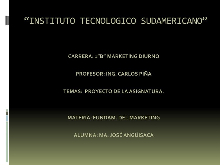 """INSTITUTO TECNOLOGICO SUDAMERICANO"" <br />CARRERA: 1""B"" MARKETING DIURNO<br />PROFESOR: ING. CARLOS PIÑA<br />TEMAS:  PRO..."