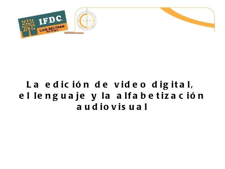 La edición de video digital,  el lenguaje y la alfabetización audiovisual