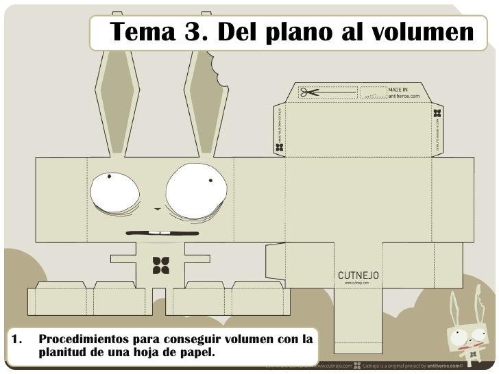 Tema 3. Del plano al volumen <ul><li>Procedimientos para conseguir volumen con la planitud de una hoja de papel. </li></ul>