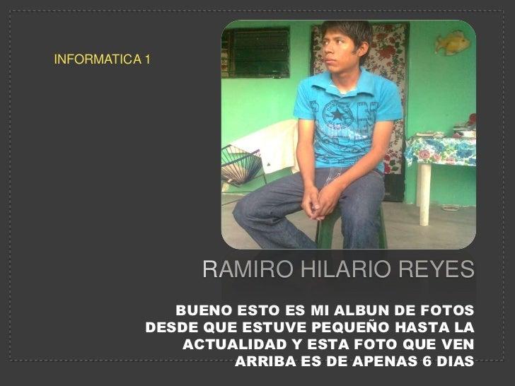 INFORMATICA 1                  RAMIRO HILARIO REYES               BUENO ESTO ES MI ALBUN DE FOTOS            DESDE QUE EST...