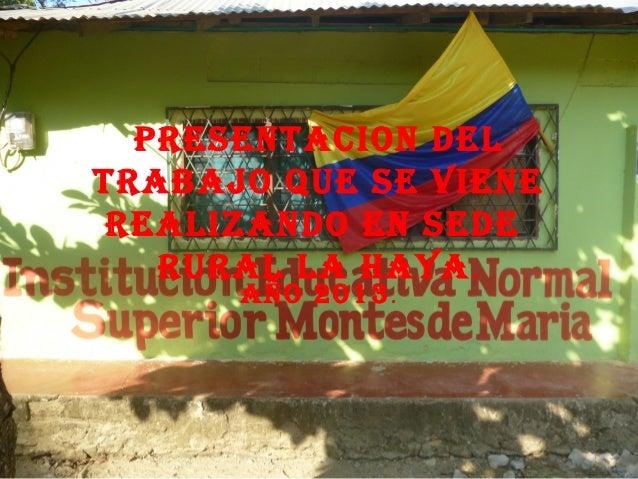 PRESENTACION DEL TRABAJO QUE SE VIENE REALIZANDO EN SEDE RURAL LA HAYA. AÑO 2013.