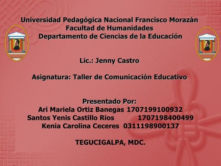 Universidad Pedagógica Nacional Francisco Morazán  Facultad de Humanidades  Departamento de Ciencias de la Educación Lic.:...