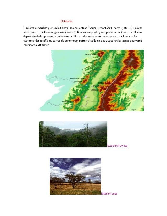 El RelieveEl relieve es variado y en valle Central se encuentran llanuras , montañas , cerros , etc . El suelo esfértil pu...