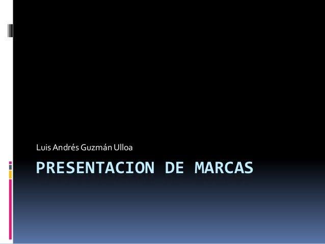 Luis Andrés Guzmán UlloaPRESENTACION DE MARCAS