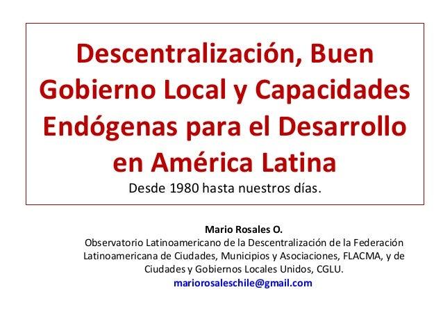 Descentralización, BuenGobierno Local y CapacidadesEndógenas para el Desarrollo     en América Latina            Desde 198...