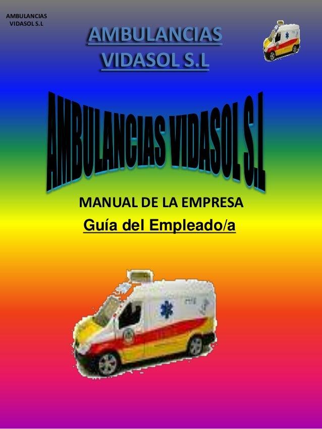 AMBULANCIAS  VIDASOL S.L  AMBULANCIAS  VIDASOL S.L  MANUAL DE LA EMPRESA  Guía del Empleado/a