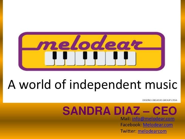 A world of independentmusic<br />SANDRA DIAZ – CEO<br />Mail: info@melodear.com<br />Facebook: Melodear.com<br />Twitter: ...