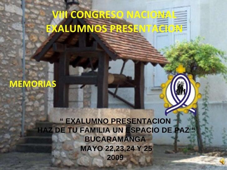"""VIII CONGRESO NACIONAL EXALUMNOS PRESENTACION MEMORIAS """"  EXALUMNO PRESENTACION HAZ DE TU FAMILIA UN ESPACIO DE PAZ """" BUCA..."""