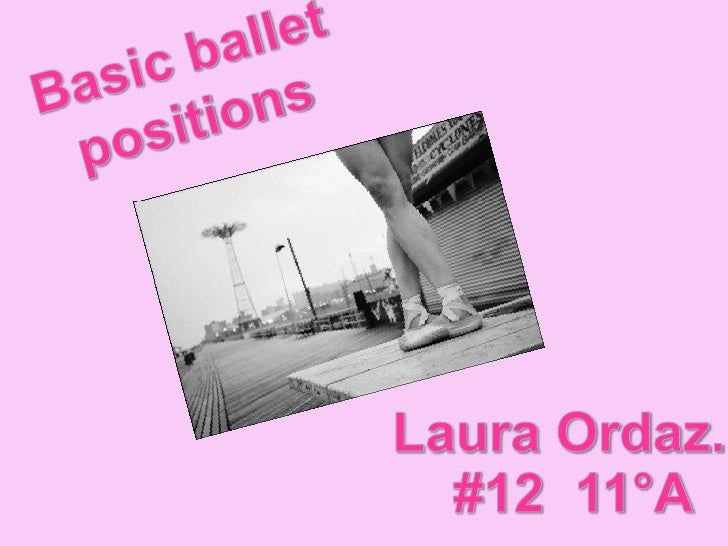 Basic ballet positions<br />Laura Ordaz. <br />#12  11°A<br />