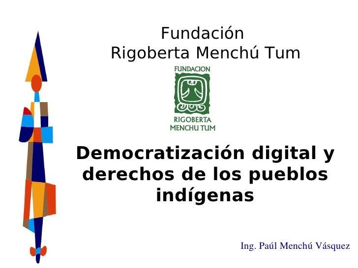 Fundación    Rigoberta Menchú Tum     Democratización digital y derechos de los pueblos       indígenas                  I...