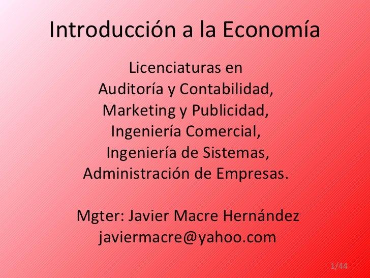 Introducción a la Economía Licenciaturas en  Auditoría y Contabilidad,  Marketing y Publicidad,  Ingeniería Comercial,  In...