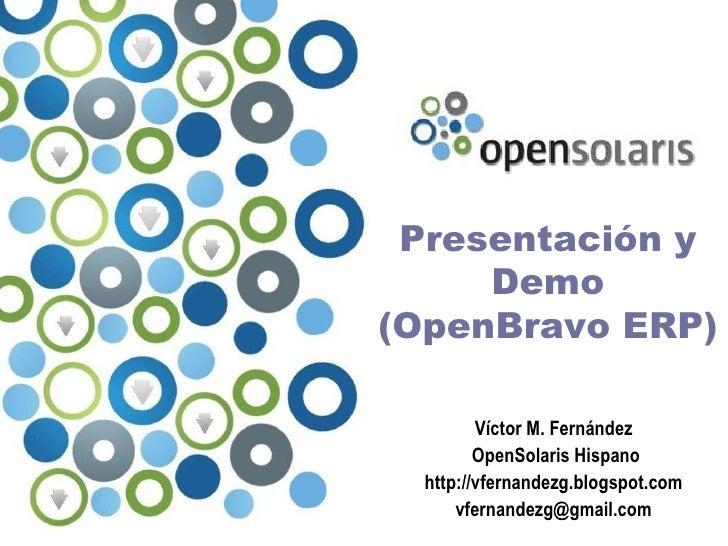 Presentación y      Demo (OpenBravo ERP)           Víctor M. Fernández          OpenSolaris Hispano   http://vfernandezg.b...