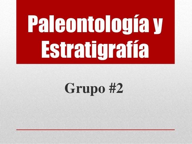 Paleontología y Estratigrafía Grupo #2