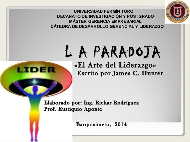 L A PARADOJAL A PARADOJA «El Arte del Liderazgo»«El Arte del Liderazgo» Escrito por James C. HunterEscrito por James C. Hu...