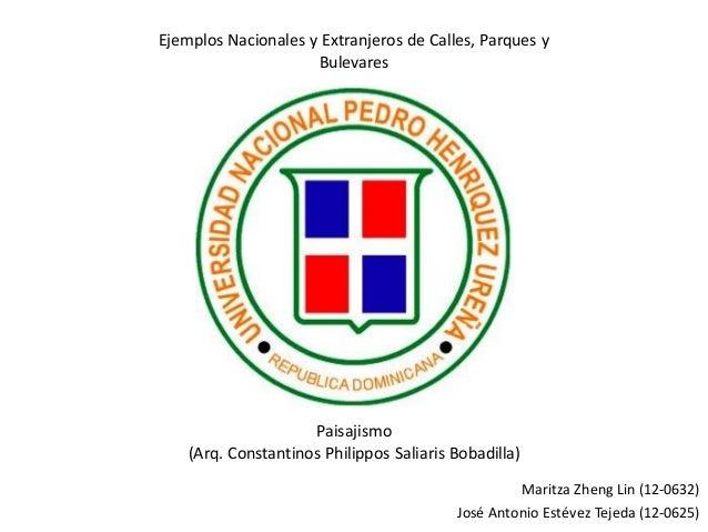 Maritza Zheng Lin (12-0632) José Antonio Estévez Tejeda (12-0625) Ejemplos Nacionales y Extranjeros de Calles, Parques y B...