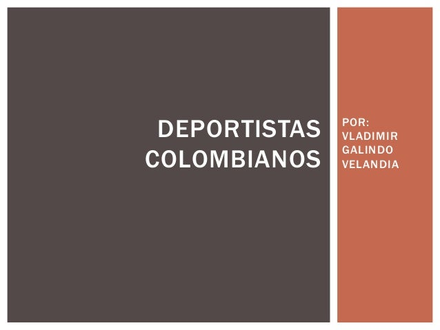 DEPORTISTAS COLOMBIANOS  POR: VLADIMIR GALINDO VELANDIA